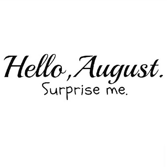 quotes, hello august, month and bye july