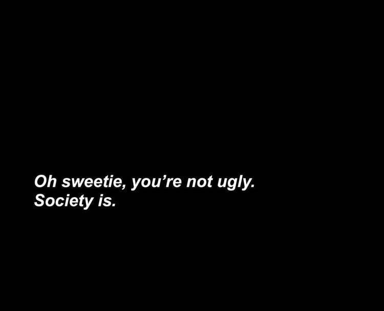 ugly, society and quotes