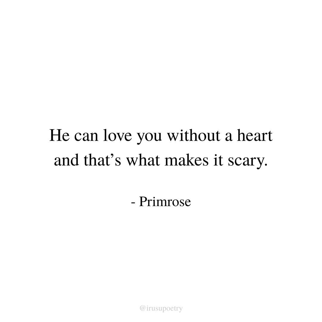 poet, without a heart, heartless and love is scary