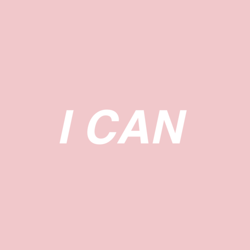 you can do this, i can, pink and believe yourself